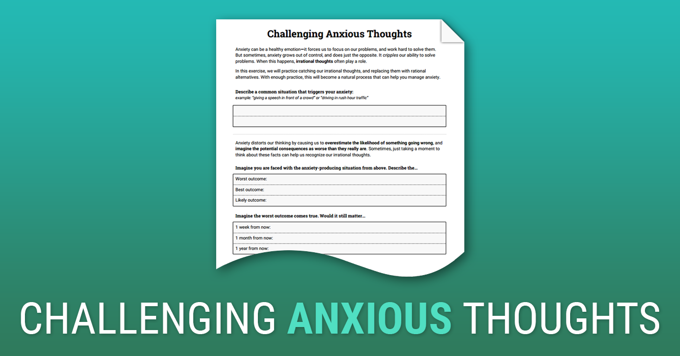 Challenging Anxious Thoughts (Worksheet) : Therapist Aid