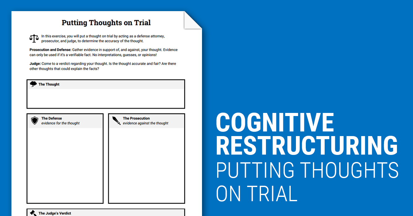 Cognitive Restructuring: Thoughts on Trial (Worksheet) | Therapist Aid